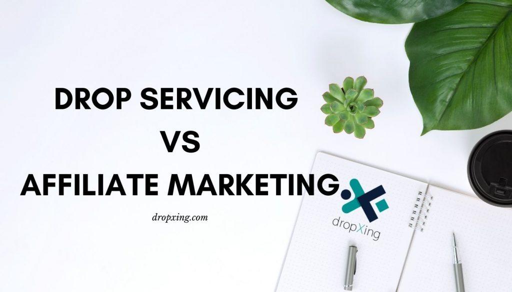 Drop servicing vs Affiliate marketing