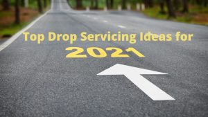 Drop servicing ideas for 2021